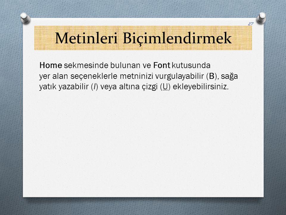 Metinleri Biçimlendirmek Home sekmesinde bulunan ve Font kutusunda yer alan seçeneklerle metninizi vurgulayabilir (B), sağa yatık yazabilir (I) veya a