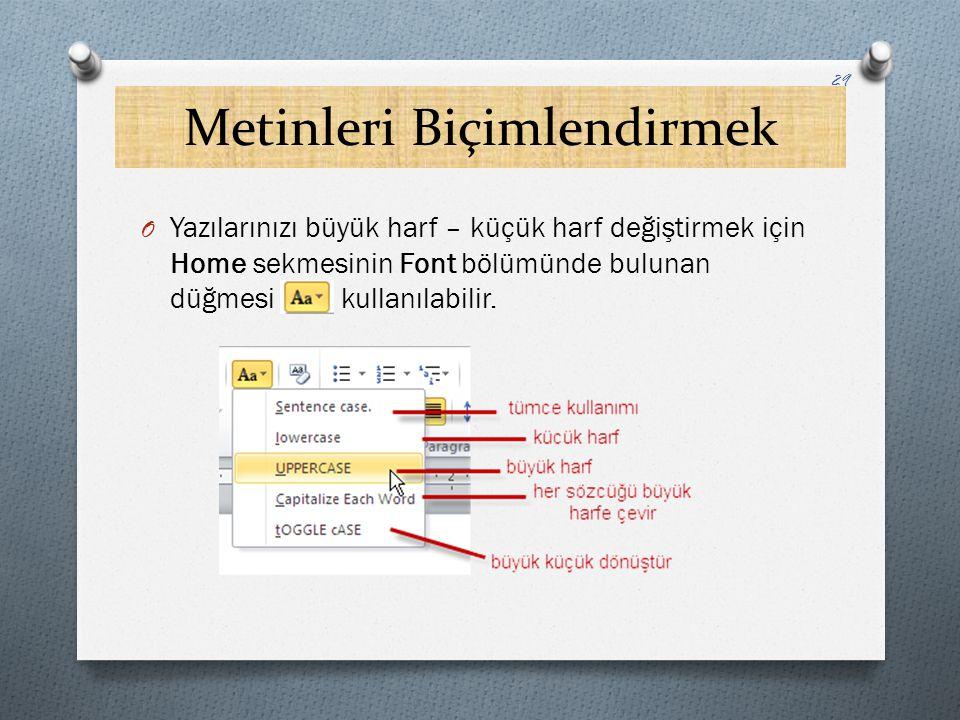 Metinleri Biçimlendirmek O Yazılarınızı büyük harf – küçük harf değiştirmek için Home sekmesinin Font bölümünde bulunan düğmesi kullanılabilir. 29