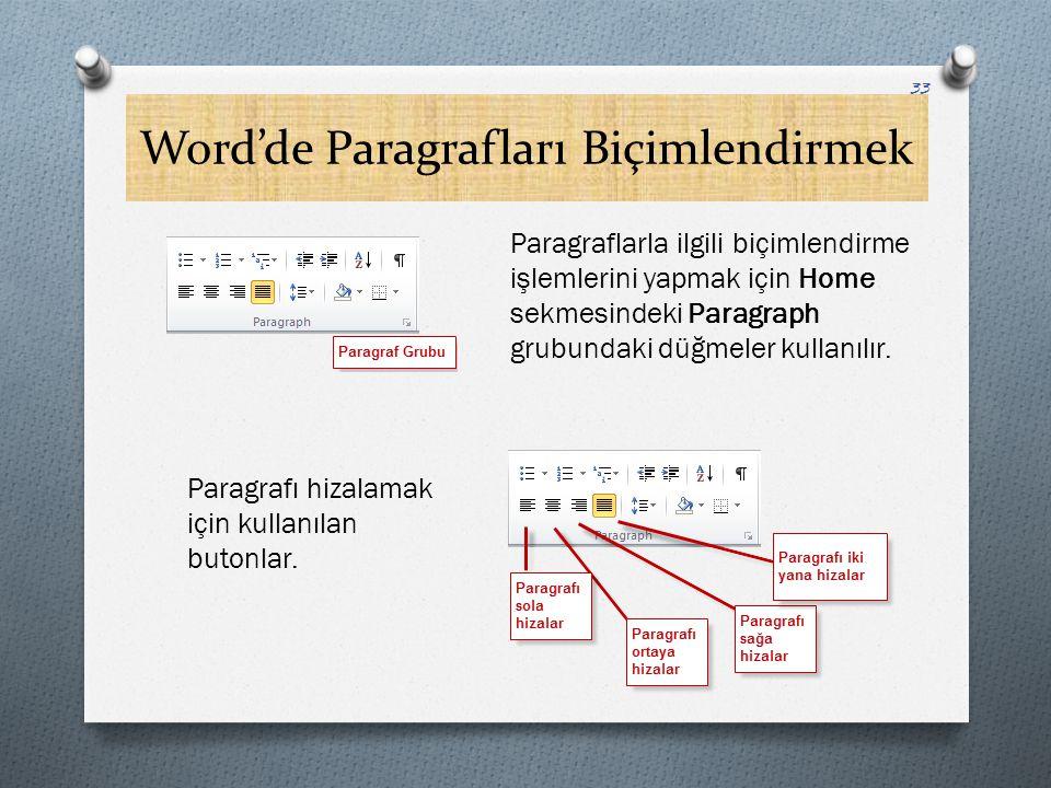 Word'de Paragrafları Biçimlendirmek 33 Paragraflarla ilgili biçimlendirme işlemlerini yapmak için Home sekmesindeki Paragraph grubundaki düğmeler kull