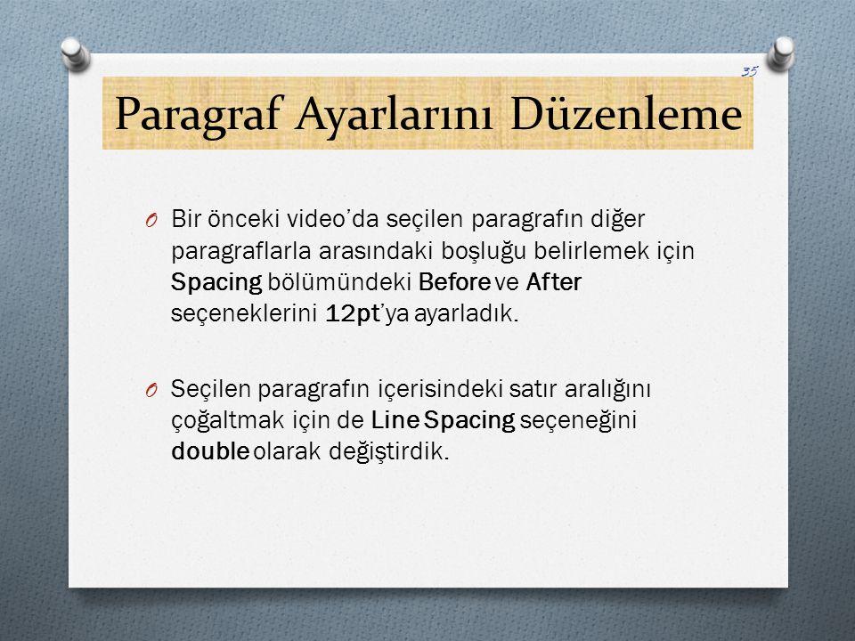 Paragraf Ayarlarını Düzenleme O Bir önceki video'da seçilen paragrafın diğer paragraflarla arasındaki boşluğu belirlemek için Spacing bölümündeki Befo