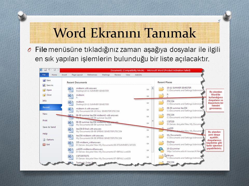 Word Ekranını Tanımak O File menüsüne tıkladığınız zaman aşağıya dosyalar ile ilgili en sık yapılan işlemlerin bulunduğu bir liste açılacaktır. 5