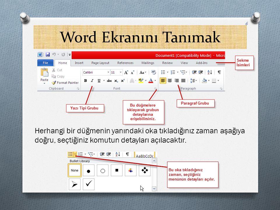 Word Ekranını Tanımak Herhangi bir düğmenin yanındaki oka tıkladığınız zaman aşağıya doğru, seçtiğiniz komutun detayları açılacaktır. 6