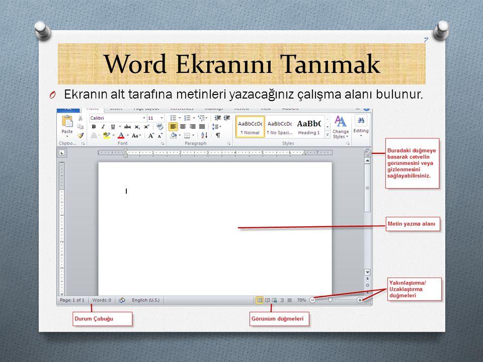 Word Ekranını Tanımak O Ekranın alt tarafına metinleri yazacağınız çalışma alanı bulunur. 7