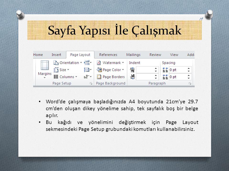 Sayfa Yapısı İle Çalışmak 19 Word'de çalışmaya başladığınızda A4 boyutunda 21cm'ye 29.7 cm'den oluşan dikey yönelime sahip, tek sayfalık boş bir belge