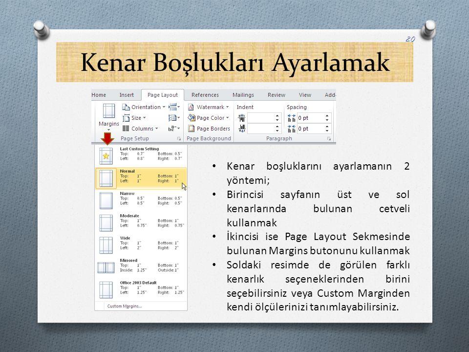 Kenar Boşlukları Ayarlamak 20 Kenar boşluklarını ayarlamanın 2 yöntemi; Birincisi sayfanın üst ve sol kenarlarında bulunan cetveli kullanmak İkincisi