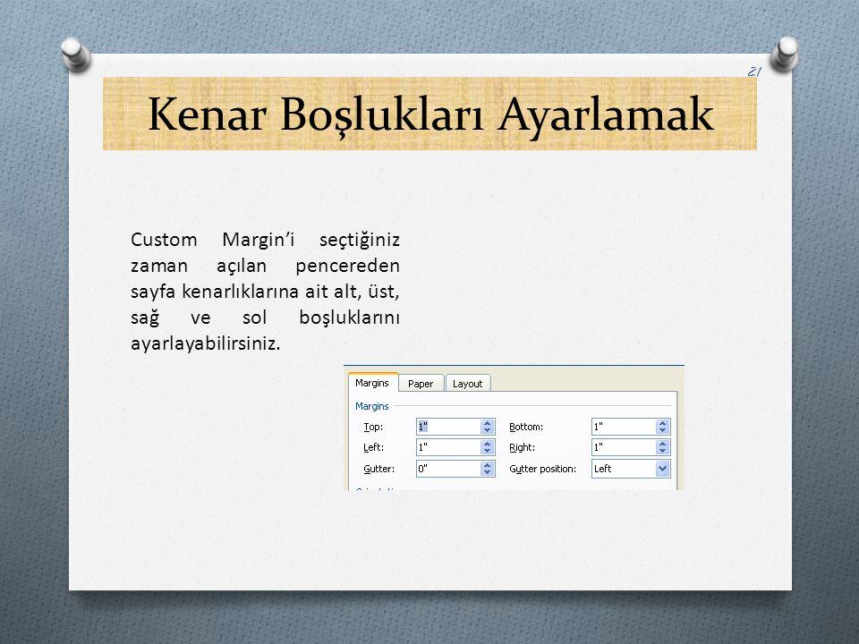 Kenar Boşlukları Ayarlamak 21 Custom Margin'i seçtiğiniz zaman açılan pencereden sayfa kenarlıklarına ait alt, üst, sağ ve sol boşluklarını ayarlayabi