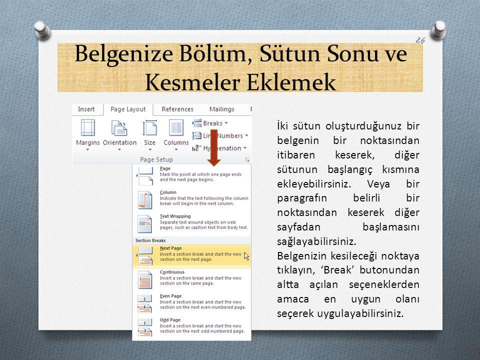 Belgenize Bölüm, Sütun Sonu ve Kesmeler Eklemek 26 İki sütun oluşturduğunuz bir belgenin bir noktasından itibaren keserek, diğer sütunun başlangıç kıs