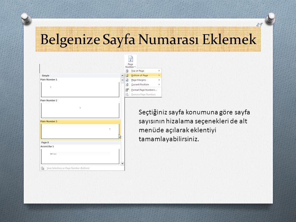 Belgenize Sayfa Numarası Eklemek 29 Seçtiğiniz sayfa konumuna göre sayfa sayısının hizalama seçenekleri de alt menüde açılarak eklentiyi tamamlayabili