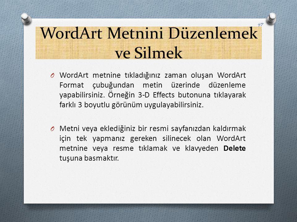 WordArt Metnini Düzenlemek ve Silmek O WordArt metnine tıkladığınız zaman oluşan WordArt Format çubuğundan metin üzerinde düzenleme yapabilirsiniz. Ör