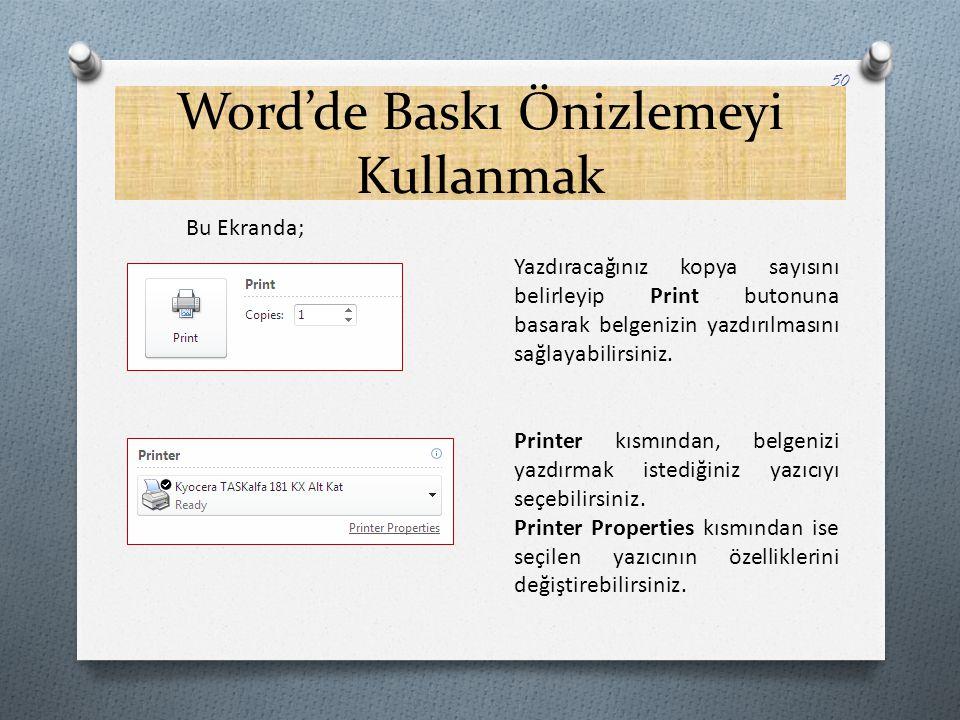 Word'de Baskı Önizlemeyi Kullanmak 50 Bu Ekranda; Yazdıracağınız kopya sayısını belirleyip Print butonuna basarak belgenizin yazdırılmasını sağlayabil