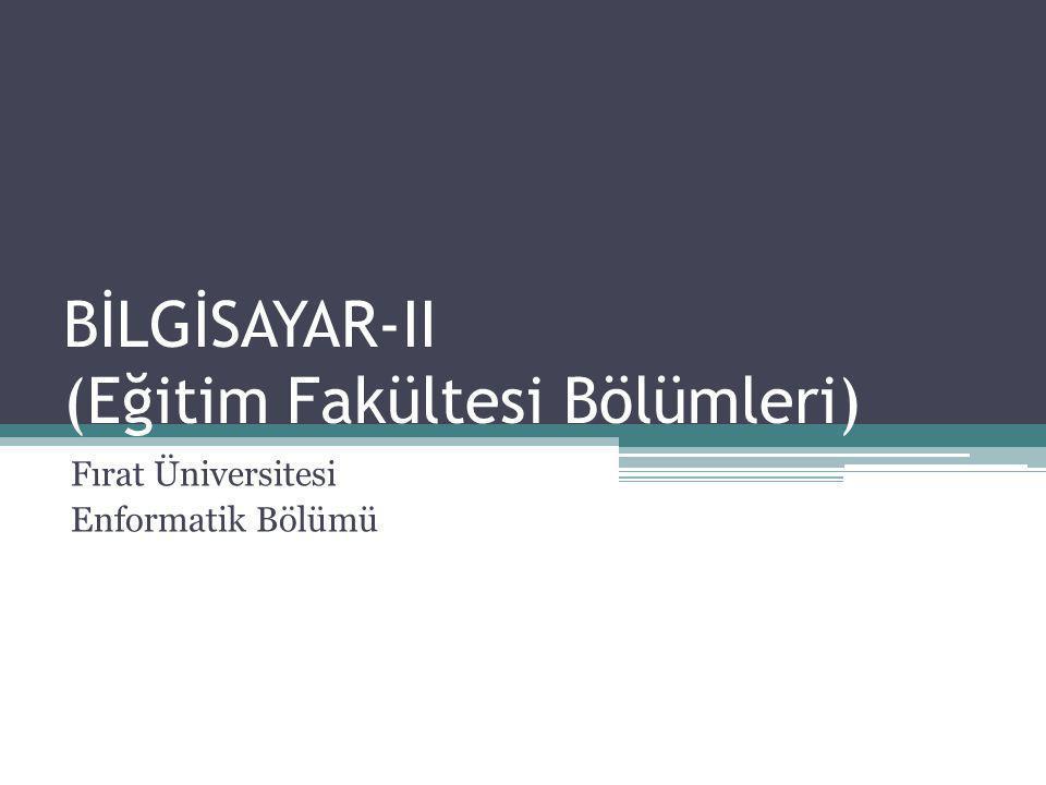 BİLGİSAYAR-II (Eğitim Fakültesi Bölümleri) Fırat Üniversitesi Enformatik Bölümü