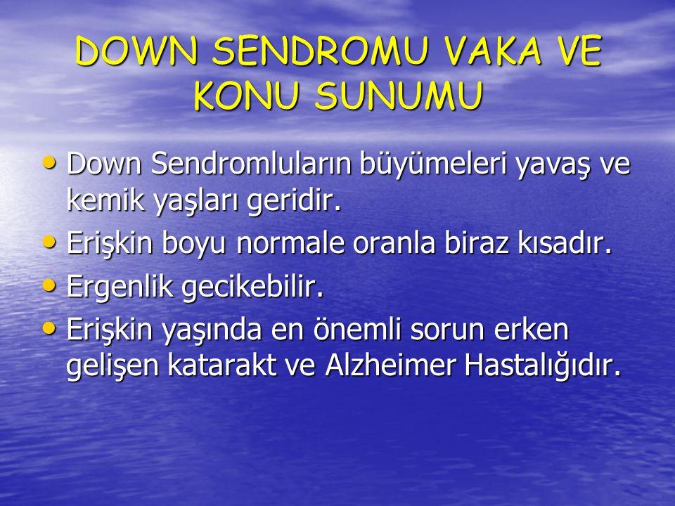 DOWN SENDROMU VAKA VE KONU SUNUMU Down Sendromlu çocukların yaklaşık yarısında çeşitli konjenital kalp defektleri (AV Kanal Defekti, VSD, ASD, PDA vb.) görülebilir.