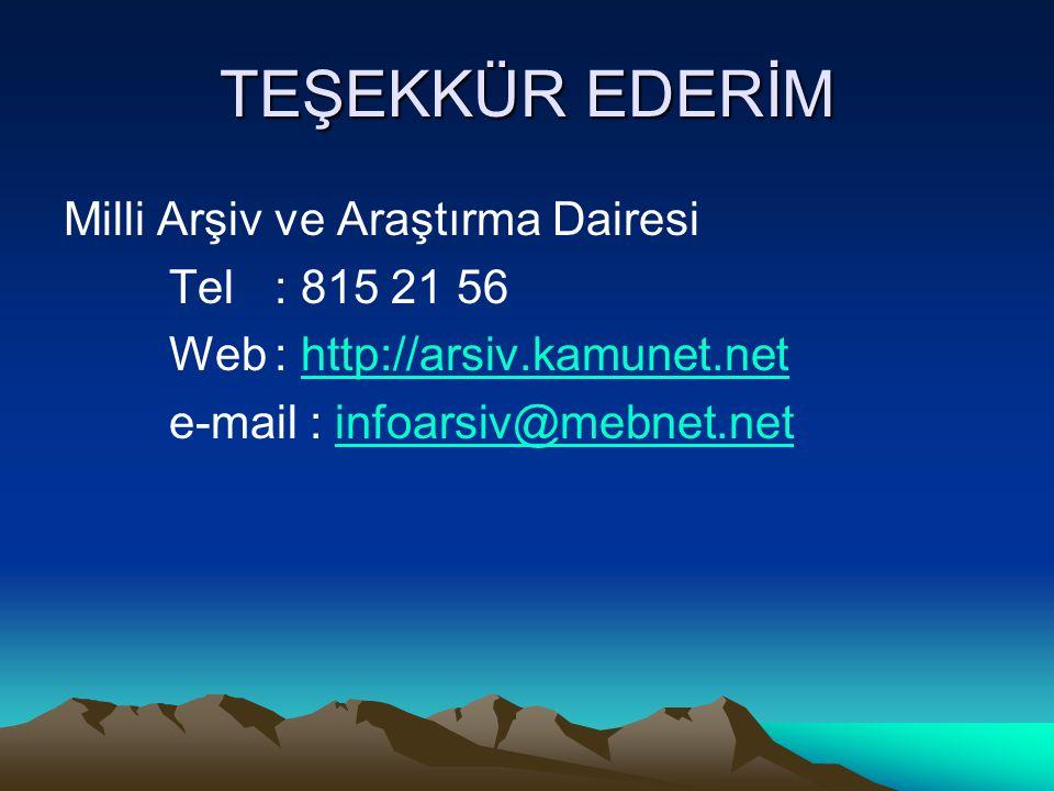 TEŞEKKÜR EDERİM Milli Arşiv ve Araştırma Dairesi Tel : 815 21 56 Web: http://arsiv.kamunet.nethttp://arsiv.kamunet.net e-mail : infoarsiv@mebnet.netin