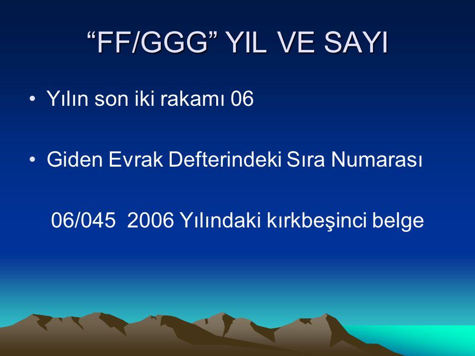 """""""FF/GGG"""" YIL VE SAYI Yılın son iki rakamı 06 Giden Evrak Defterindeki Sıra Numarası 06/045 2006 Yılındaki kırkbeşinci belge"""