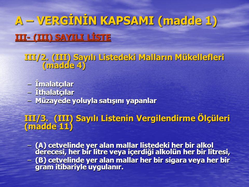 A – VERGİNİN KAPSAMI (madde 1) III- (III) SAYILI LİSTE III/2. (III) Sayılı Listedeki Malların Mükellefleri (madde 4) –İmalatçılar –İthalatçılar –Müzay