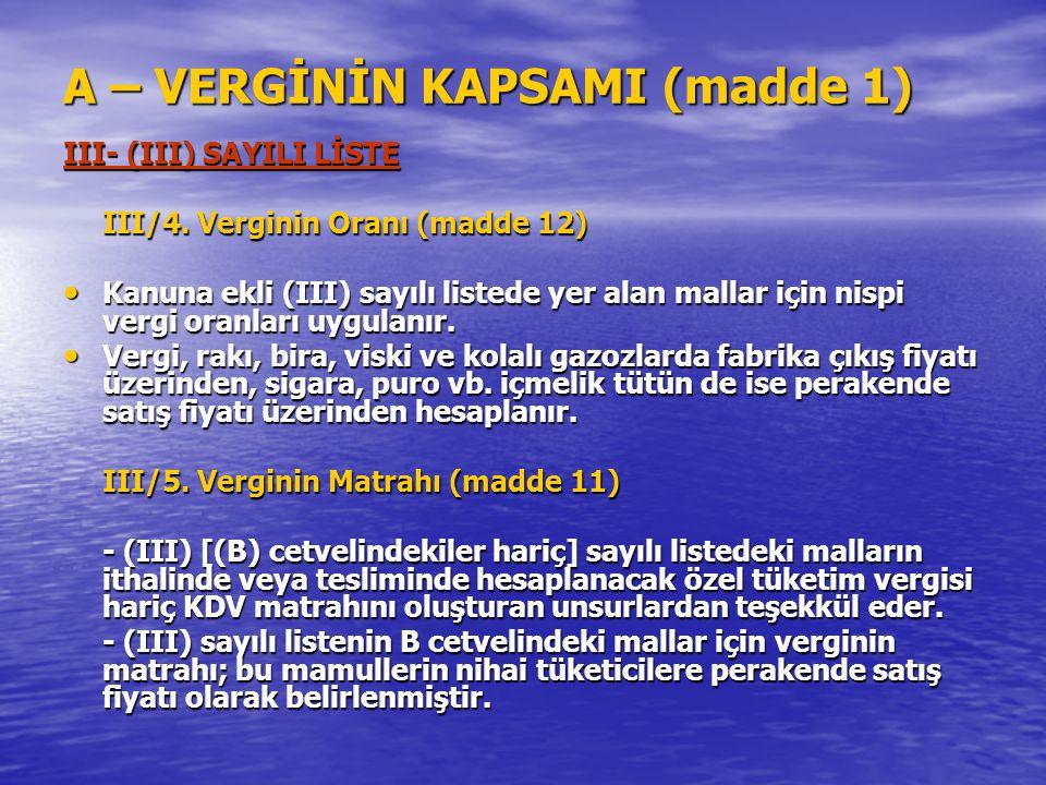 A – VERGİNİN KAPSAMI (madde 1) III- (III) SAYILI LİSTE III/4. Verginin Oranı (madde 12) Kanuna ekli (III) sayılı listede yer alan mallar için nispi ve