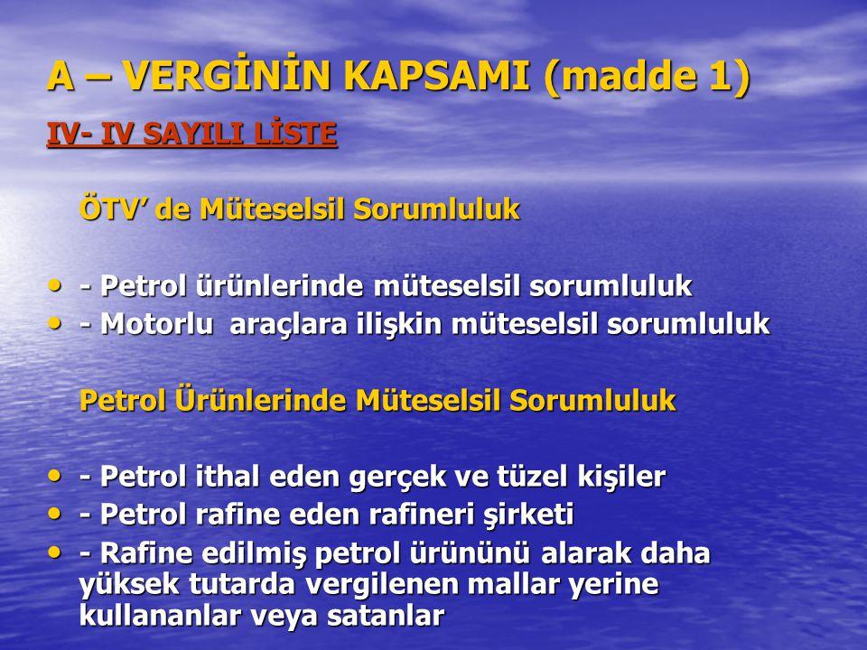 A – VERGİNİN KAPSAMI (madde 1) IV- IV SAYILI LİSTE ÖTV' de Müteselsil Sorumluluk - Petrol ürünlerinde müteselsil sorumluluk - Petrol ürünlerinde mütes