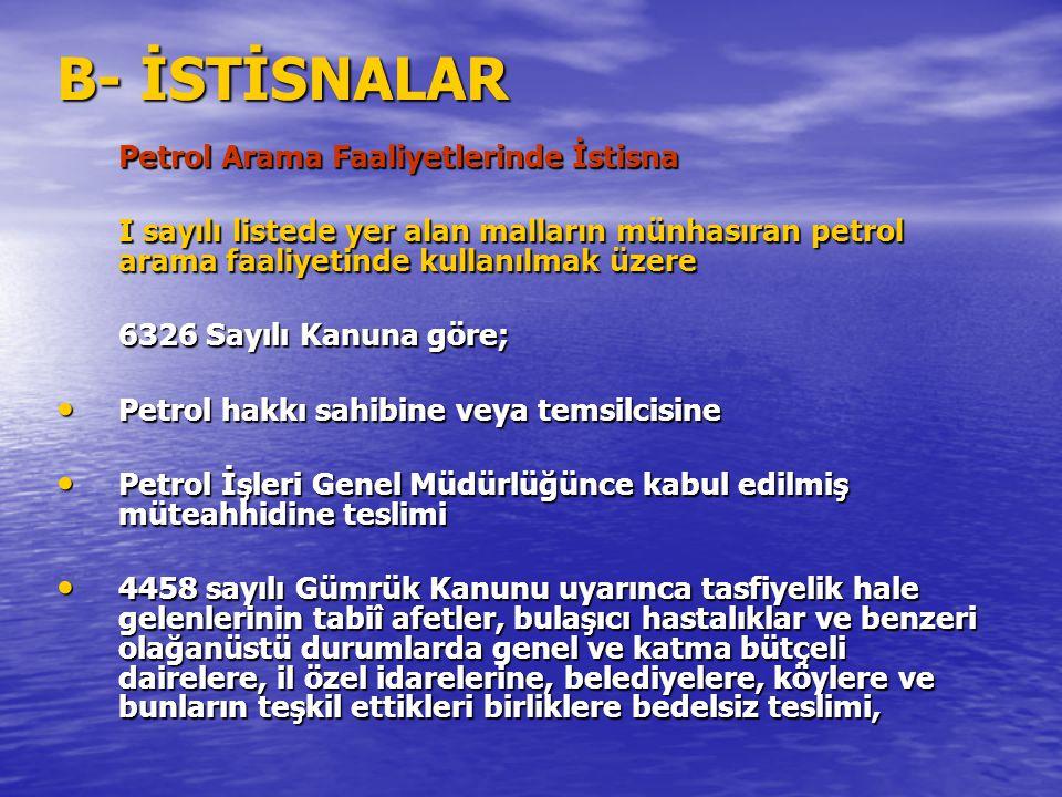 B- İSTİSNALAR Petrol Arama Faaliyetlerinde İstisna I sayılı listede yer alan malların münhasıran petrol arama faaliyetinde kullanılmak üzere 6326 Sayı