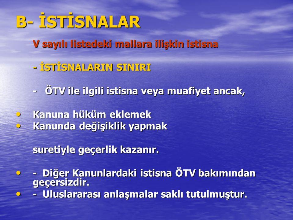 B- İSTİSNALAR V sayılı listedeki mallara ilişkin istisna - İSTİSNALARIN SINIRI -ÖTV ile ilgili istisna veya muafiyet ancak, Kanuna hüküm eklemek Kanun