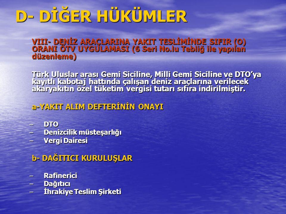 D- DİĞER HÜKÜMLER VIII- DENİZ ARAÇLARINA YAKIT TESLİMİNDE SIFIR (O) ORANI ÖTV UYGULAMASI (6 Seri No.lu Tebliğ ile yapılan düzenleme) Türk Uluslar aras