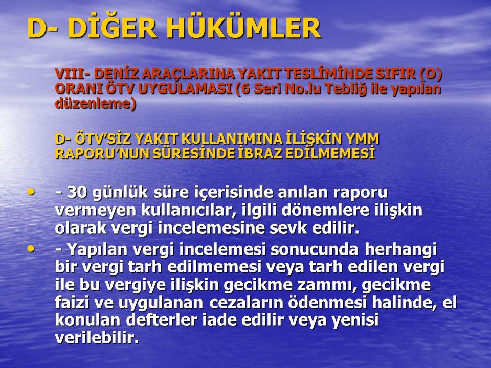 D- DİĞER HÜKÜMLER VIII- DENİZ ARAÇLARINA YAKIT TESLİMİNDE SIFIR (O) ORANI ÖTV UYGULAMASI (6 Seri No.lu Tebliğ ile yapılan düzenleme) D- ÖTV'SİZ YAKIT