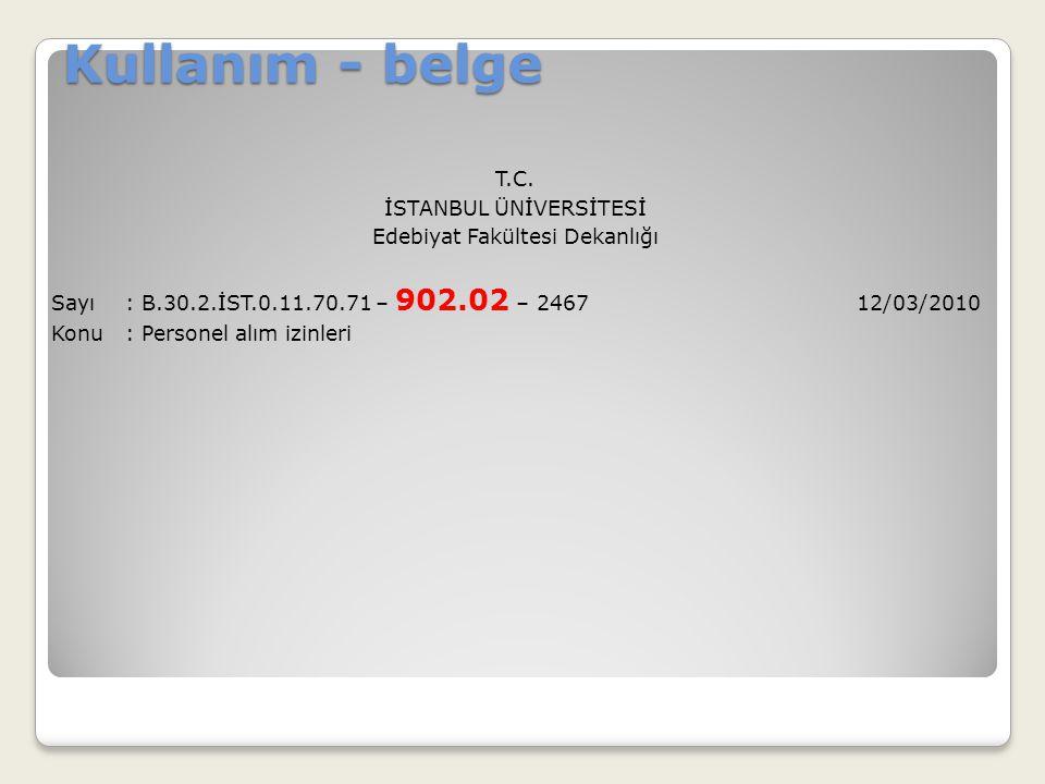 Kullanım - belge T.C. İSTANBUL ÜNİVERSİTESİ Edebiyat Fakültesi Dekanlığı Sayı: B.30.2.İST.0.11.70.71 – 902.02 – 2467 12/03/2010 Konu: Personel alım iz