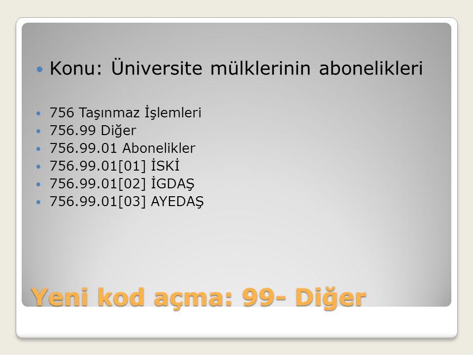 Yeni kod açma: 99- Diğer Konu: Üniversite mülklerinin abonelikleri 756 Taşınmaz İşlemleri 756.99 Diğer 756.99.01 Abonelikler 756.99.01[01] İSKİ 756.99