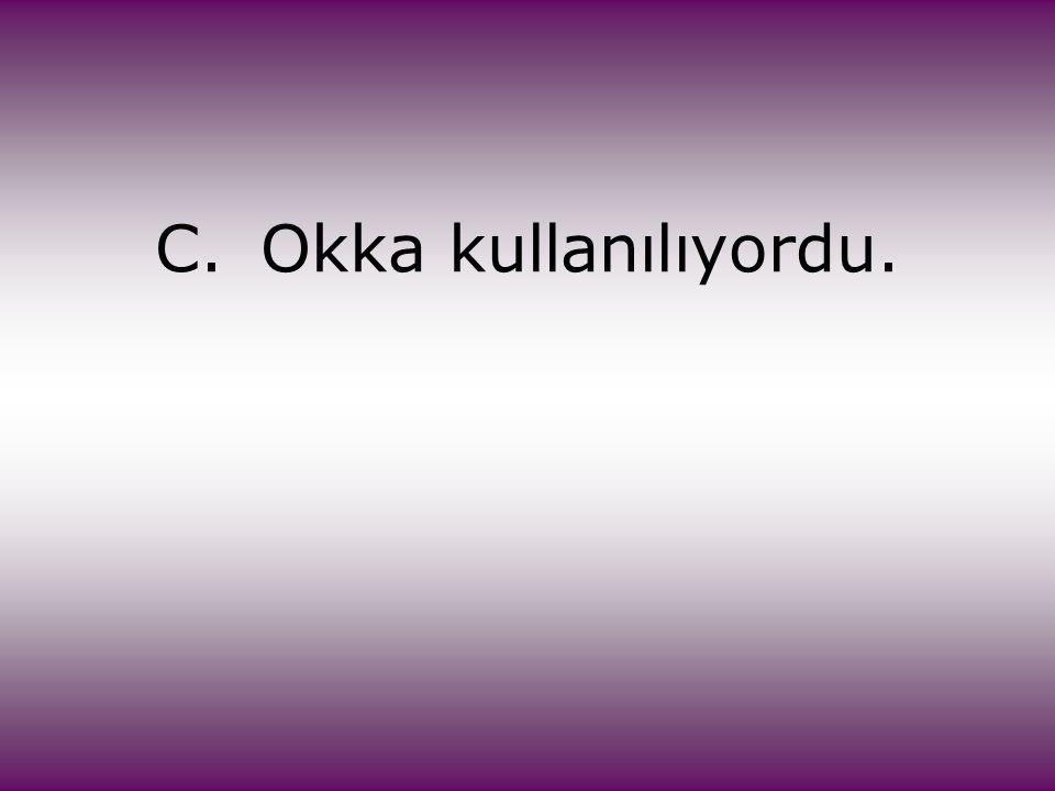 C.Okka kullanılıyordu.