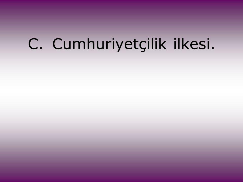 C.Cumhuriyetçilik ilkesi.