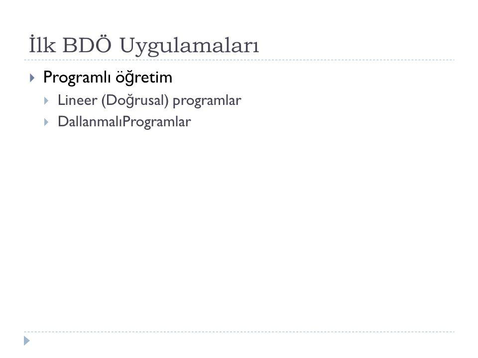İlk BDÖ Uygulamaları  Programlı ö ğ retim  Lineer (Do ğ rusal) programlar  DallanmalıProgramlar