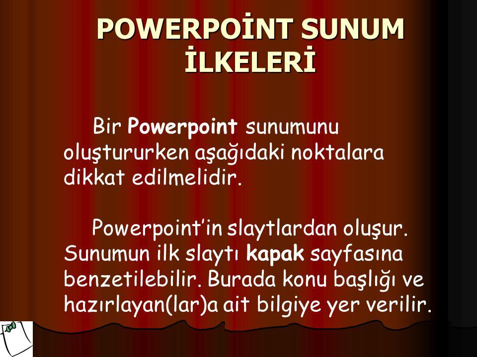 Bir Powerpoint sunumunu oluştururken aşağıdaki noktalara dikkat edilmelidir. Powerpoint'in slaytlardan oluşur. Sunumun ilk slaytı kapak sayfasına benz