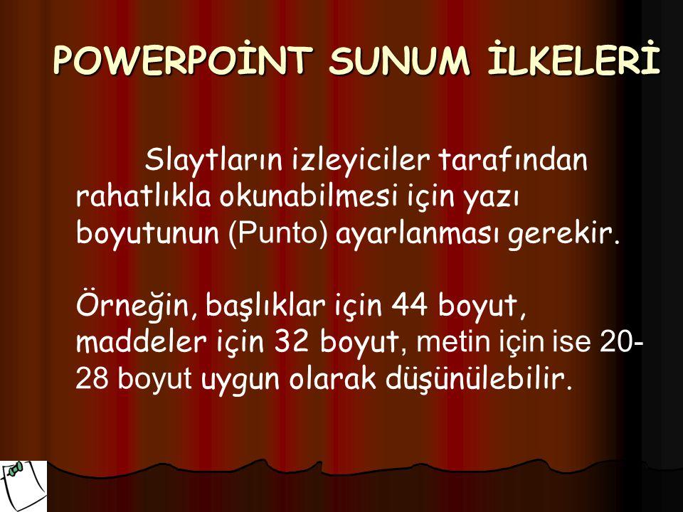 POWERPOİNT SUNUM İLKELERİ Slaytların izleyiciler tarafından rahatlıkla okunabilmesi için yazı boyutunun (Punto) ayarlanması gerekir. Örneğin, başlıkla