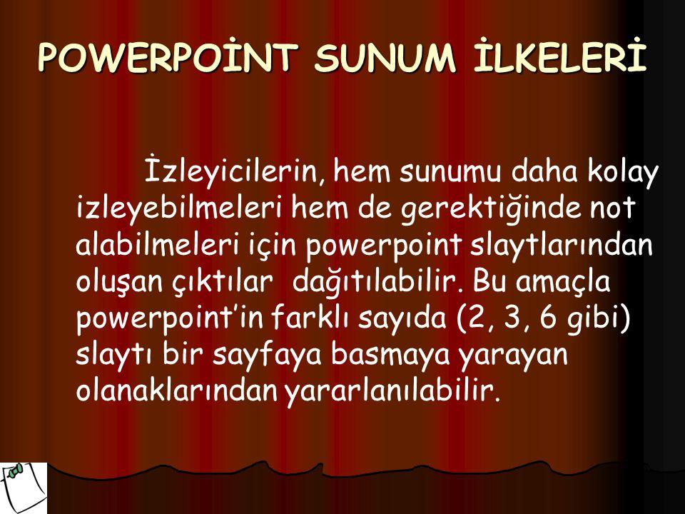 POWERPOİNT SUNUM İLKELERİ İzleyicilerin, hem sunumu daha kolay izleyebilmeleri hem de gerektiğinde not alabilmeleri için powerpoint slaytlarından oluş