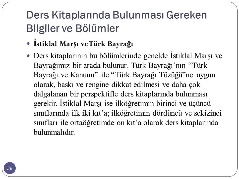 38 Ders Kitaplarında Bulunması Gereken Bilgiler ve Bölümler 38 İ stiklal Mar ş ı ve Türk Bayra ğ ı Ders kitaplarının bu bölümlerinde genelde İstiklal Marşı ve Bayrağımız bir arada bulunur.