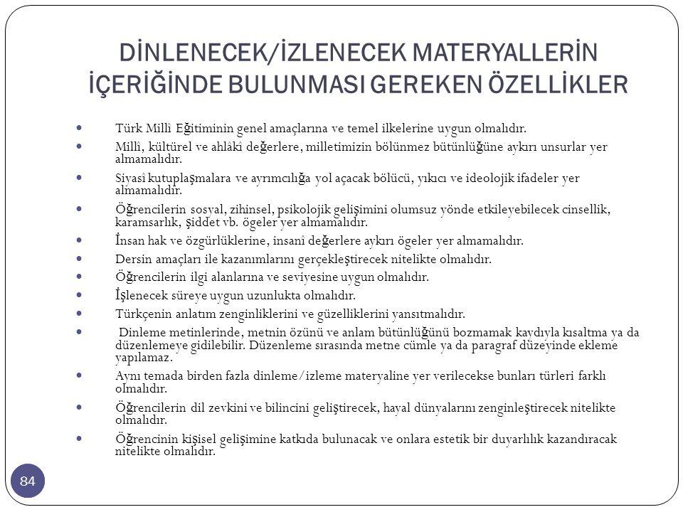 84 DİNLENECEK/İZLENECEK MATERYALLERİN İÇERİĞİNDE BULUNMASI GEREKEN ÖZELLİKLER 84 Türk Millî E ğ itiminin genel amaçlarına ve temel ilkelerine uygun olmalıdır.