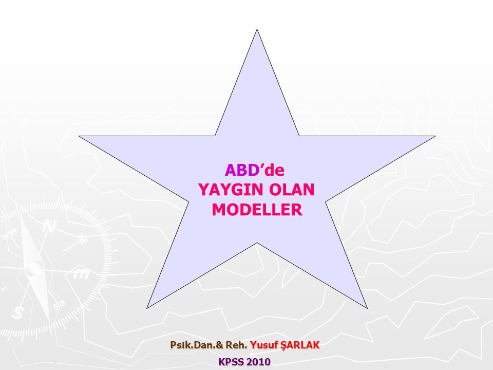 ABD'de YAYGIN OLAN MODELLER Psik.Dan.& Reh. Yusuf ŞARLAK KPSS 2010