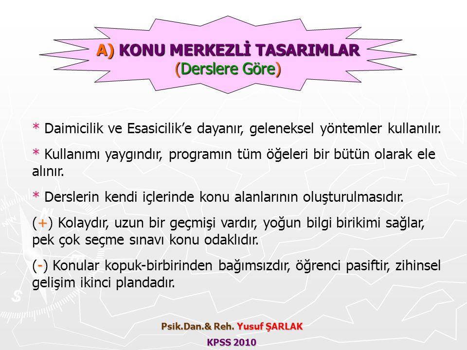 A) KONU MERKEZLİ TASARIMLAR (Derslere Göre) * * Daimicilik ve Esasicilik'e dayanır, geleneksel yöntemler kullanılır. * * Kullanımı yaygındır, programı