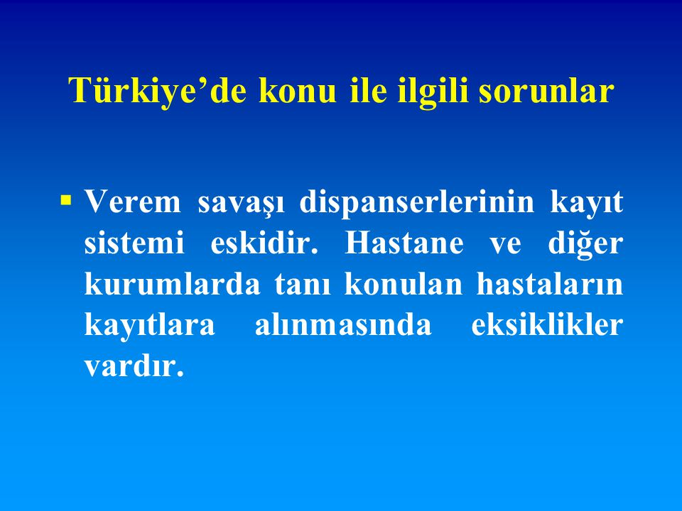 Türkiye'de konu ile ilgili sorunlar  Verem savaşı dispanserlerinin kayıt sistemi eskidir. Hastane ve diğer kurumlarda tanı konulan hastaların kayıtla