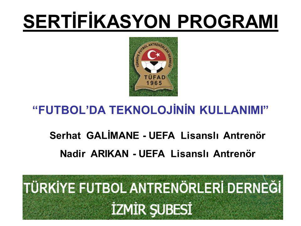 "SERTİFİKASYON PROGRAMI ""FUTBOL'DA TEKNOLOJİNİN KULLANIMI"" Serhat GALİMANE - UEFA Lisanslı Antrenör Nadir ARIKAN - UEFA Lisanslı Antrenör"