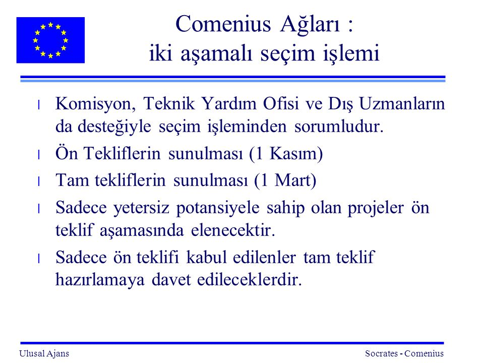 Ulusal Ajans Socrates - Comenius 19 Comenius Ağları : iki aşamalı seçim işlemi l Komisyon, Teknik Yardım Ofisi ve Dış Uzmanların da desteğiyle seçim işleminden sorumludur.