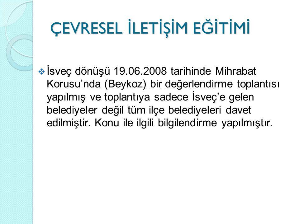 ÇEVRESEL İ LET İ Ş İ M E Ğİ T İ M İ  İsveç dönüşü 19.06.2008 tarihinde Mihrabat Korusu'nda (Beykoz) bir değerlendirme toplantısı yapılmış ve toplantı