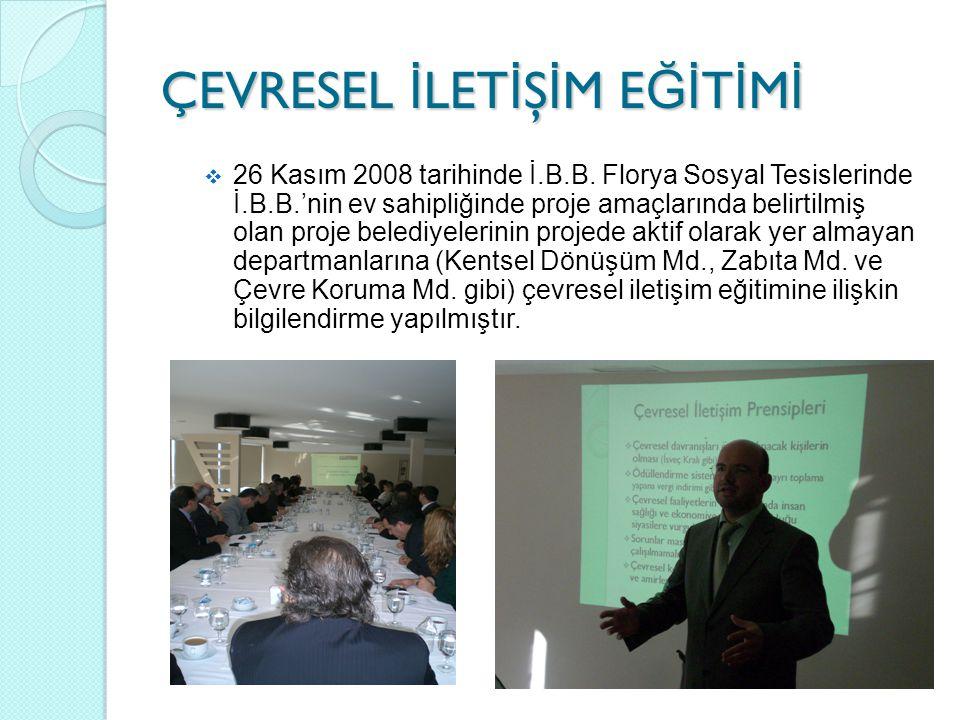 ÇEVRESEL İ LET İ Ş İ M E Ğİ T İ M İ  26 Kasım 2008 tarihinde İ.B.B. Florya Sosyal Tesislerinde İ.B.B.'nin ev sahipliğinde proje amaçlarında belirtilm