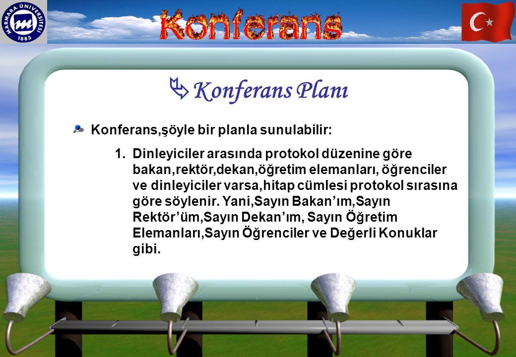  Konferans Planı Konferans,şöyle bir planla sunulabilir: 1. 1.Dinleyiciler arasında protokol düzenine göre bakan,rektör,dekan,öğretim elemanları, öğr