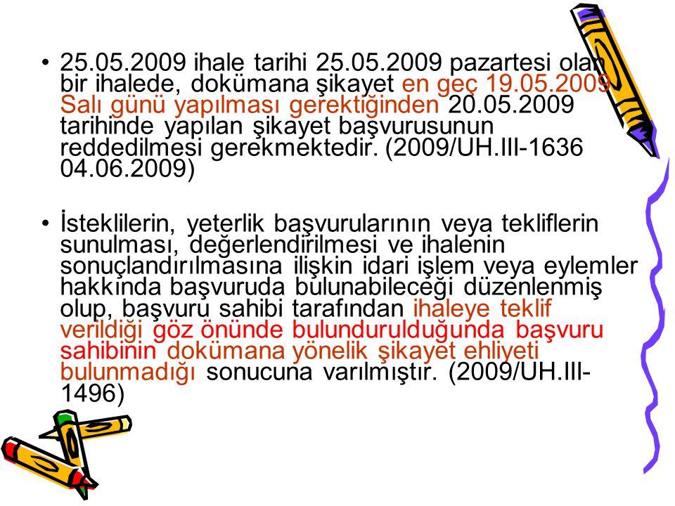 25.05.2009 ihale tarihi 25.05.2009 pazartesi olan bir ihalede, dokümana şikayet en geç 19.05.2009 Salı günü yapılması gerektiğinden 20.05.2009 tarihin