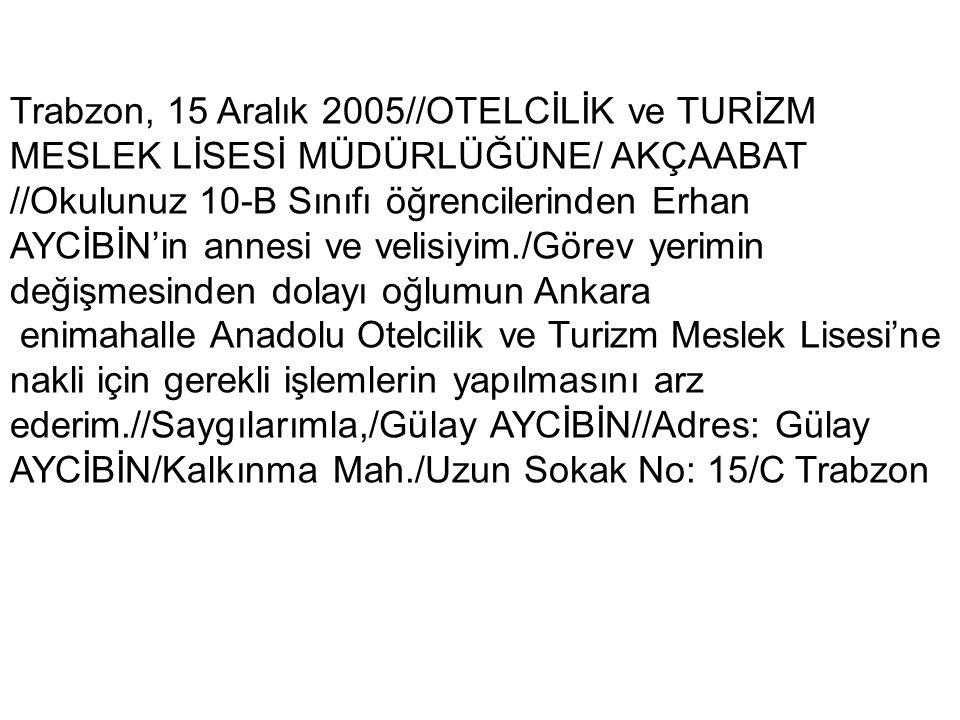 Trabzon, 15 Aralık 2005//OTELCİLİK ve TURİZM MESLEK LİSESİ MÜDÜRLÜĞÜNE/ AKÇAABAT //Okulunuz 10-B Sınıfı öğrencilerinden Erhan AYCİBİN'in annesi ve vel