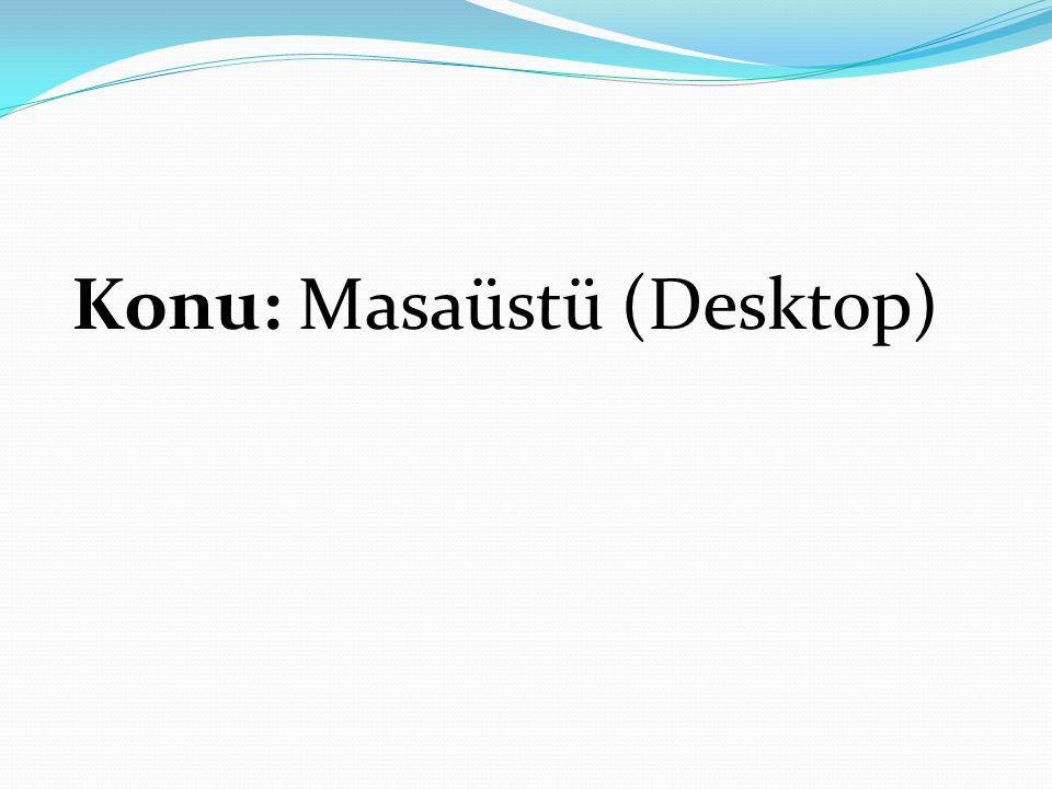 Konu: Masaüstü (Desktop)
