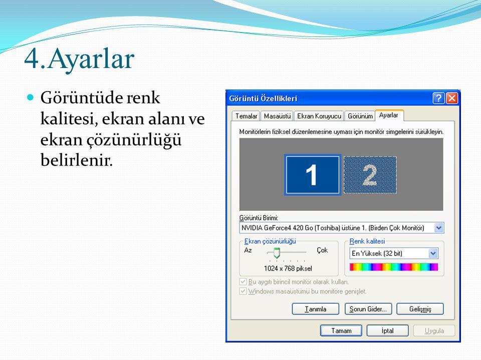 4.Ayarlar Görüntüde renk kalitesi, ekran alanı ve ekran çözünürlüğü belirlenir.