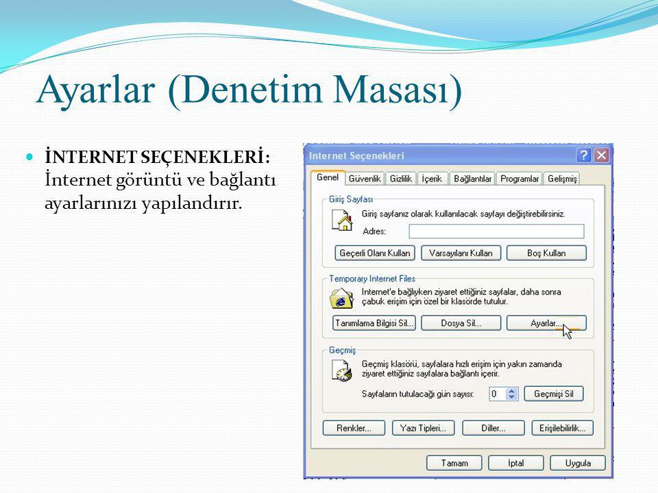 Ayarlar (Denetim Masası) İNTERNET SEÇENEKLERİ: İnternet görüntü ve bağlantı ayarlarınızı yapılandırır.