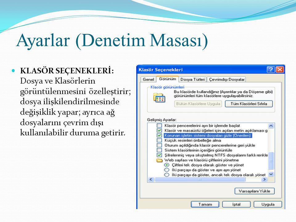 Ayarlar (Denetim Masası) KLASÖR SEÇENEKLERİ: Dosya ve Klasörlerin görüntülenmesini özelleştirir; dosya ilişkilendirilmesinde değişiklik yapar; ayrıca ağ dosyalarını çevrim dışı kullanılabilir duruma getirir.