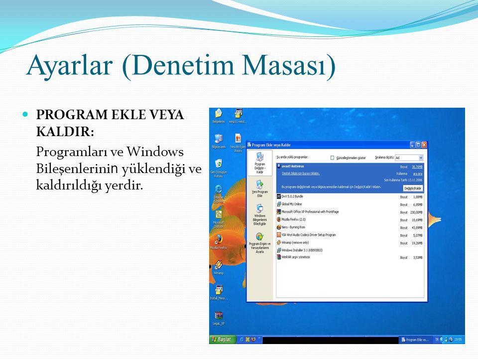 Ayarlar (Denetim Masası) PROGRAM EKLE VEYA KALDIR : Programları ve Windows Bileşenlerini n yüklendiği ve kaldırıldığı yerdir.